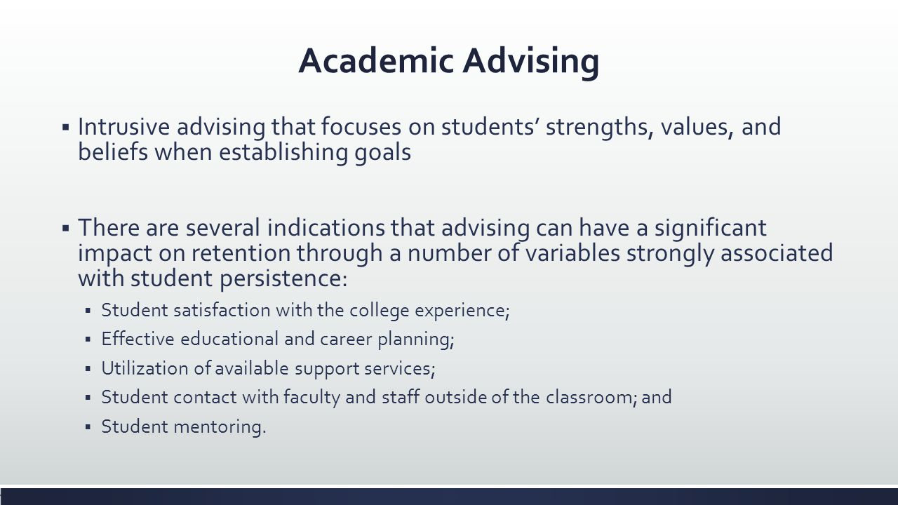 Academic Advising Intrusive advising that focuses on students strengths, values, and beliefs when establishing goals There are several indications tha