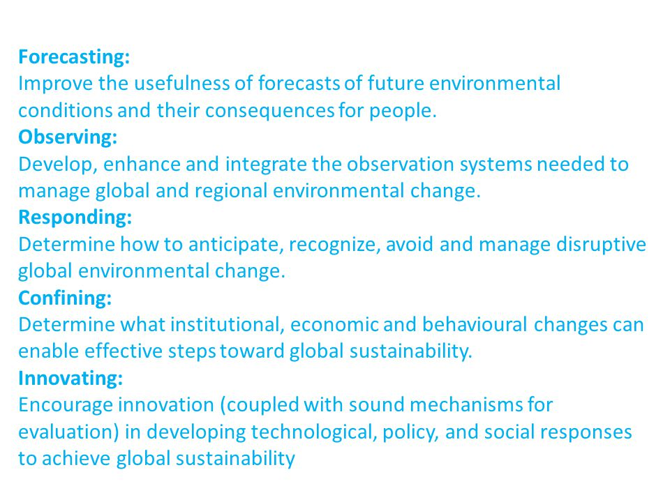 Forecasting: Improve the usefulness of forecasts of future environmental conditions and their consequences for people.