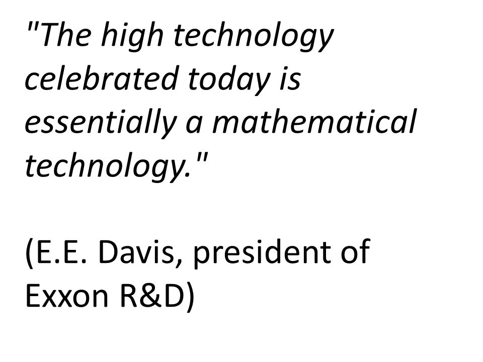 The high technology celebrated today is essentially a mathematical technology. (E.E.