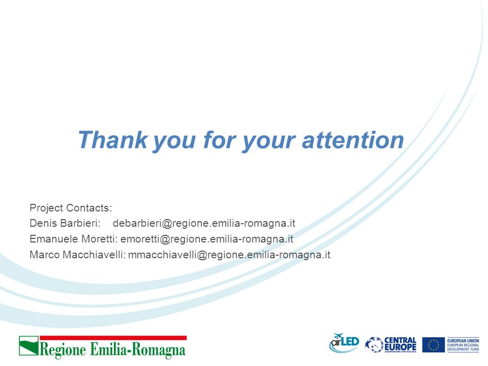 Thank you for your attention Project Contacts: Denis Barbieri: debarbieri@regione.emilia-romagna.it Emanuele Moretti: emoretti@regione.emilia-romagna.