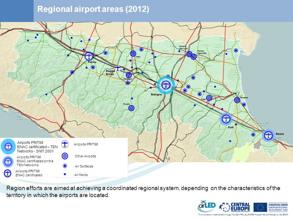 This project is implemented through the CENTRAL EUROPE Programme co-financed by the ERDF. Regional airport areas (2012) Airports PRIT98 ENAC certifica
