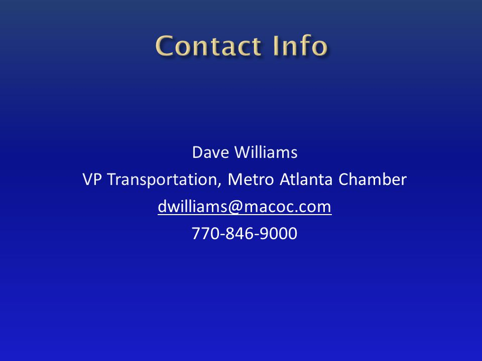 Dave Williams VP Transportation, Metro Atlanta Chamber dwilliams@macoc.com 770-846-9000
