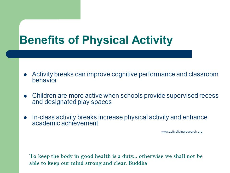 Benefits of Physical Activity Regular physical activity promotes important health benefits, reduces risk for obesity and is linked with enhanced acade