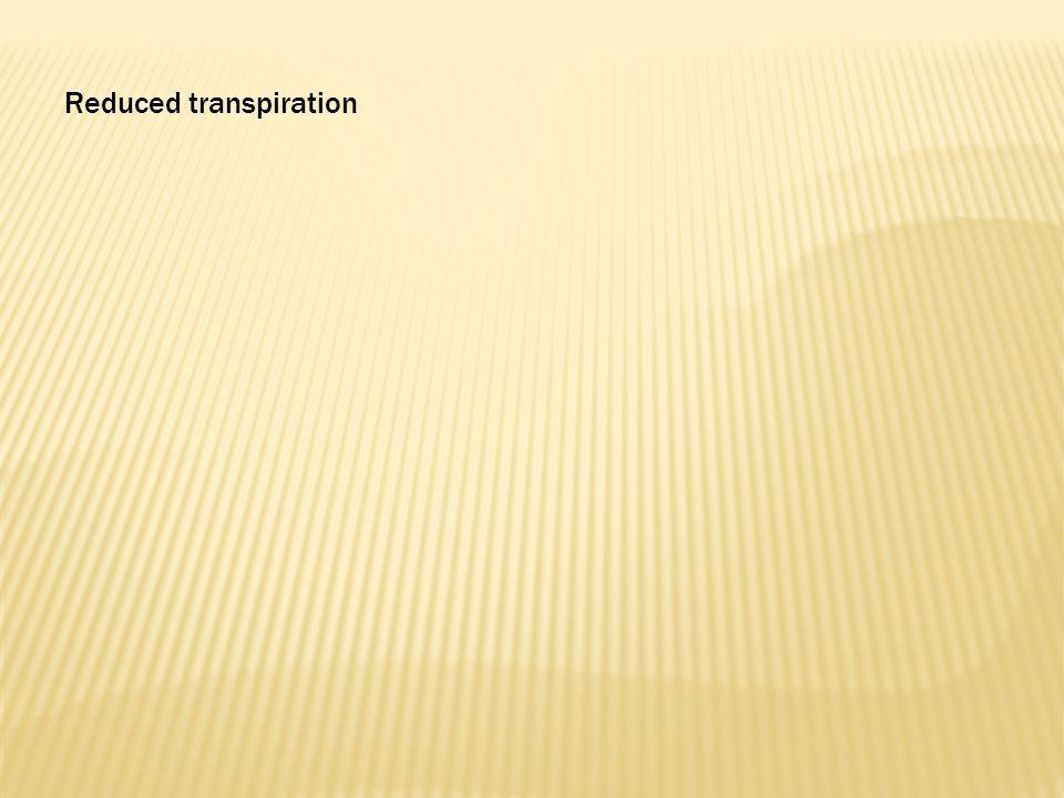 Reduced transpiration