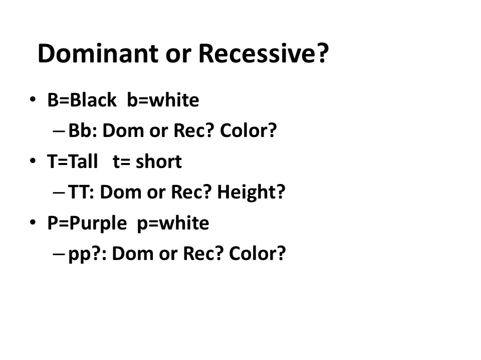 Dominant traits cover up Recessive traits – Dominant Allele = capital letter (B) – Recessive Allele = lower case letter (b) Lets Review our Vocab.
