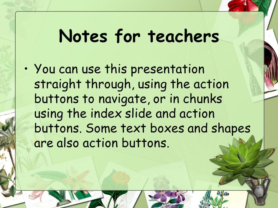 Notes for teachers You can use this presentation straight through, using the action buttons to navigate, or in chunks using the index slide and action buttons.