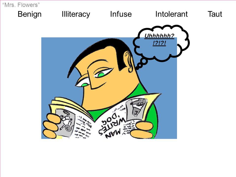 Benign Illiteracy Infuse Intolerant Taut Mrs. Flowers Uhhhhhh ! ! !