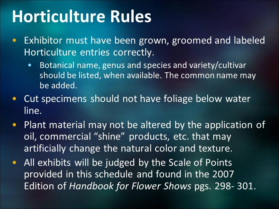Horticulture Rules Exhibitor must have been grown, groomed and labeled Horticulture entries correctly. Botanical name, genus and species and variety/c