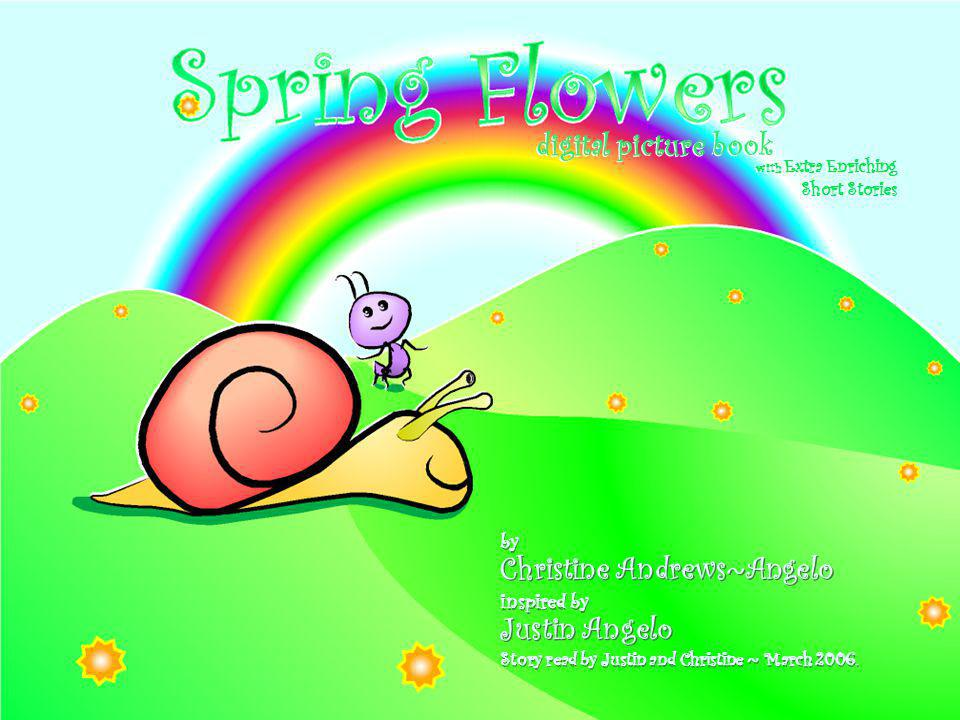 Spring Flowers by Christine Andrews~Angelo inspired by Justin Angelo Story read by Justin and Christine ~ March 2006.