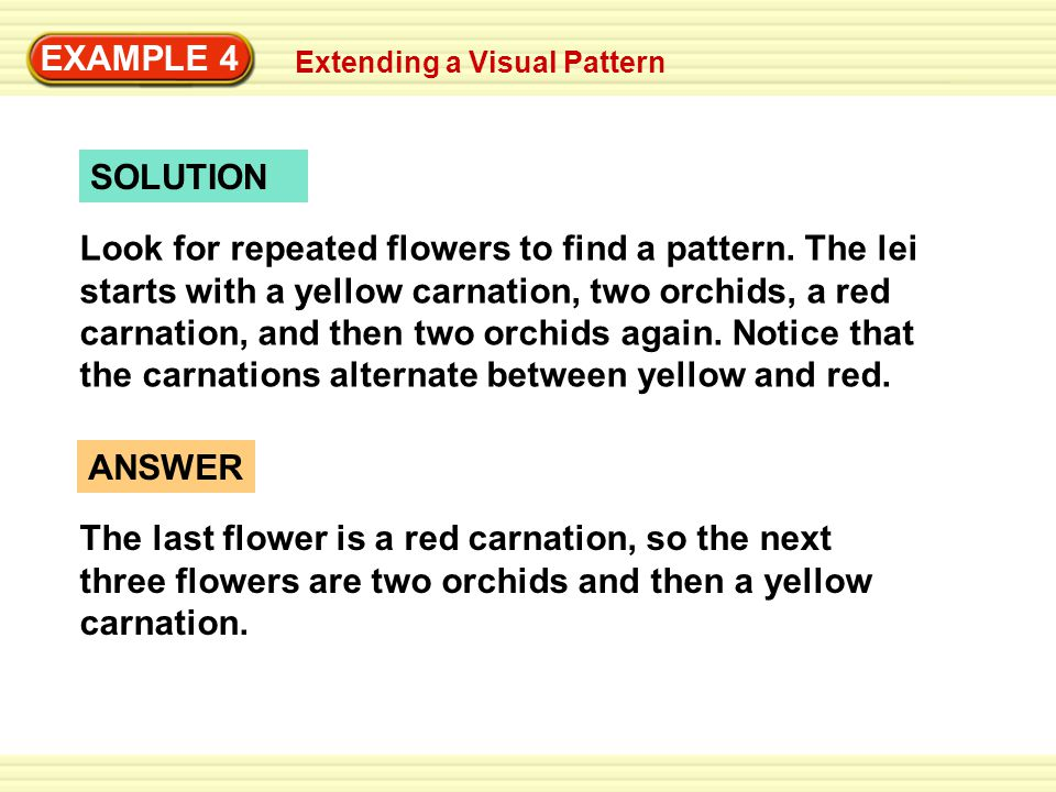 EXAMPLE 4 SOLUTION Look for repeated flowers to find a pattern.