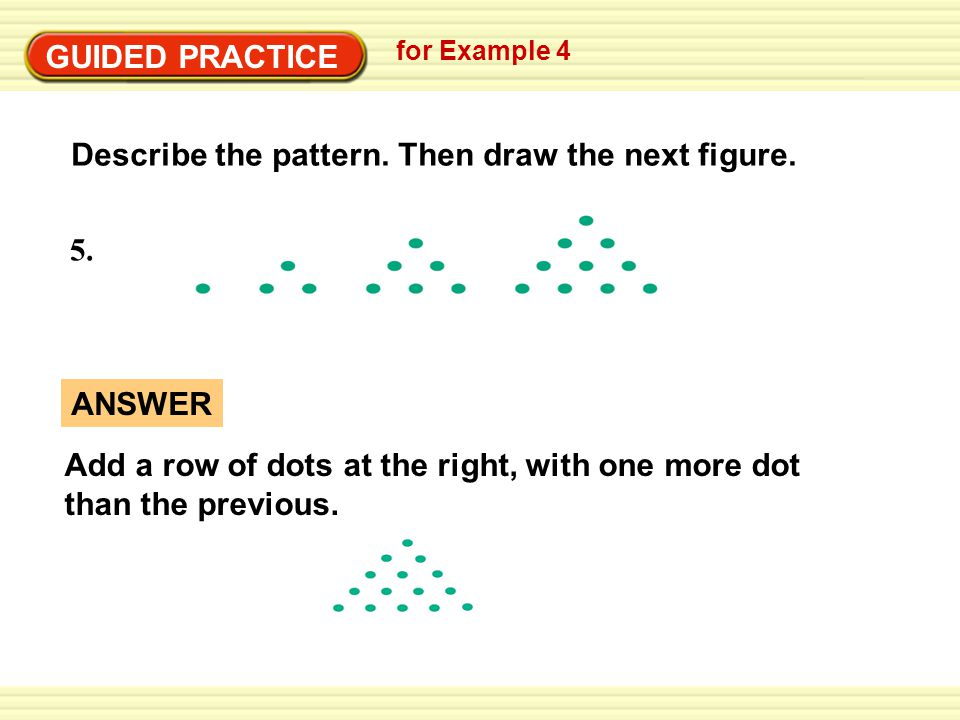 GUIDED PRACTICE Describe the pattern.Then draw the next figure.