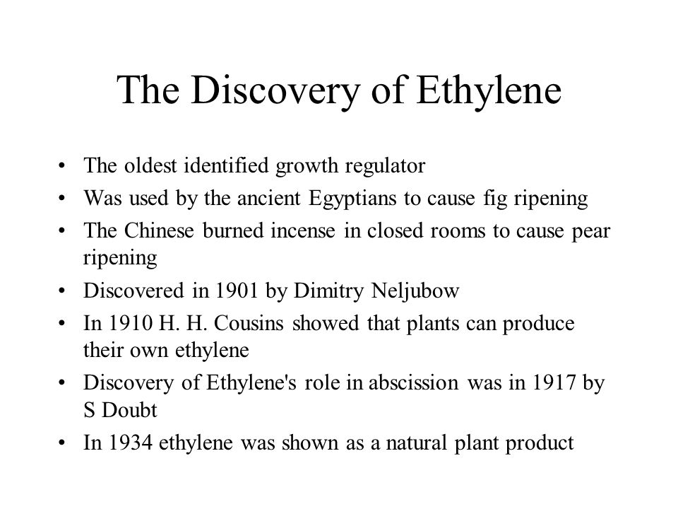 The Discovery of Ethylene The oldest identified growth regulator Was used by the ancient Egyptians to cause fig ripening The Chinese burned incense in