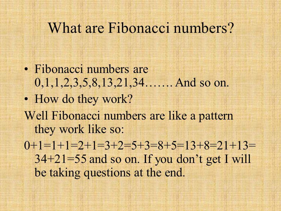 What are Fibonacci numbers.Fibonacci numbers are 0,1,1,2,3,5,8,13,21,34…….