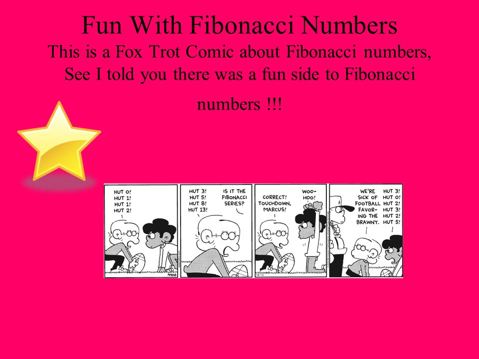 Fun With Fibonacci Numbers This is a Fox Trot Comic about Fibonacci numbers, See I told you there was a fun side to Fibonacci numbers !!!