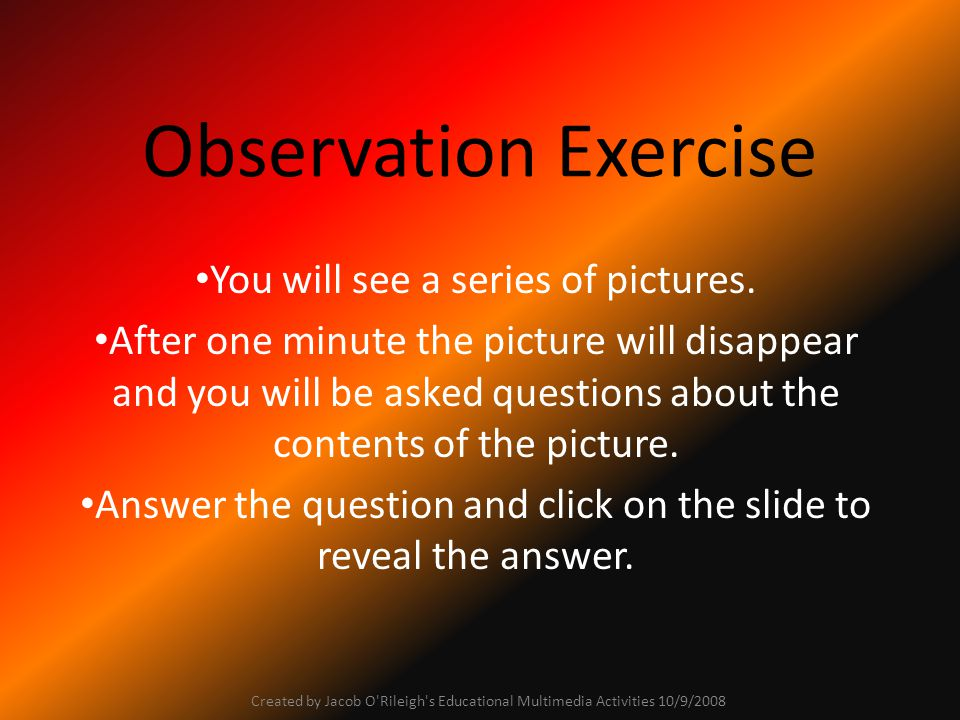 Observation Exercise You will see a series of pictures.