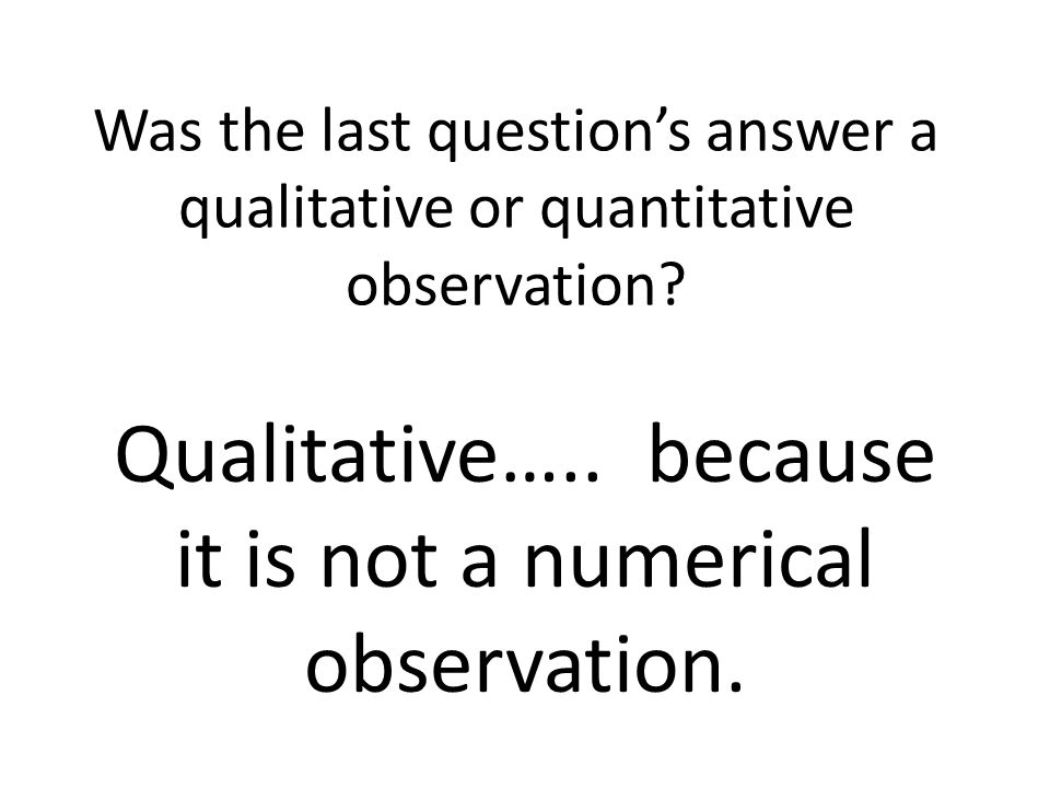 Was the last questions answer a qualitative or quantitative observation.