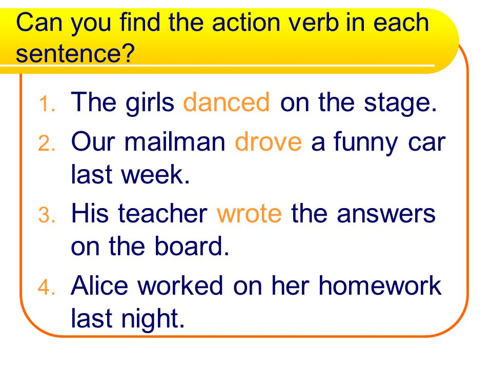 Can you find the action verb in each sentence.1. The girls danced on the stage.