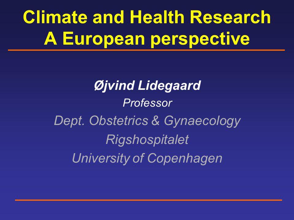 Climate and Health Research A European perspective Øjvind Lidegaard Professor Dept.