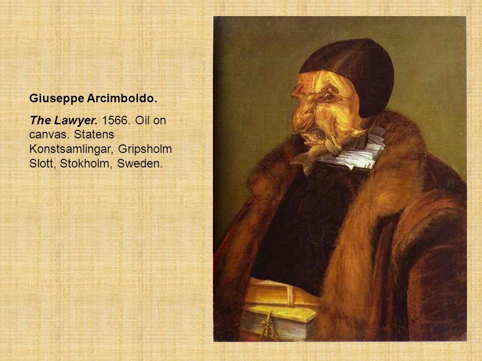 Giuseppe Arcimboldo. The Lawyer. 1566. Oil on canvas. Statens Konstsamlingar, Gripsholm Slott, Stokholm, Sweden. The Lawyer