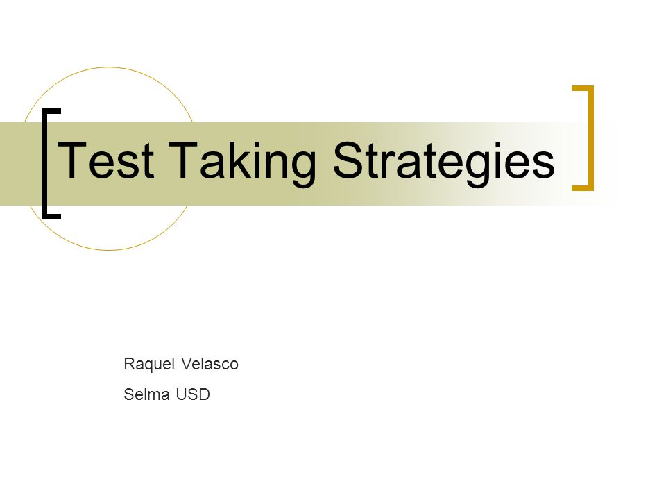 Test Taking Strategies Raquel Velasco Selma USD
