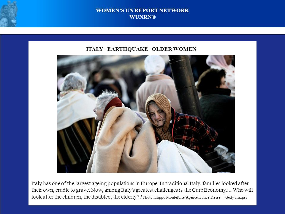 WOMENS UN REPORT NETWORK WUNRN® ITALY - EARTHQUAKE - OLDER WOMEN Italy has one of the largest ageing populations in Europe.