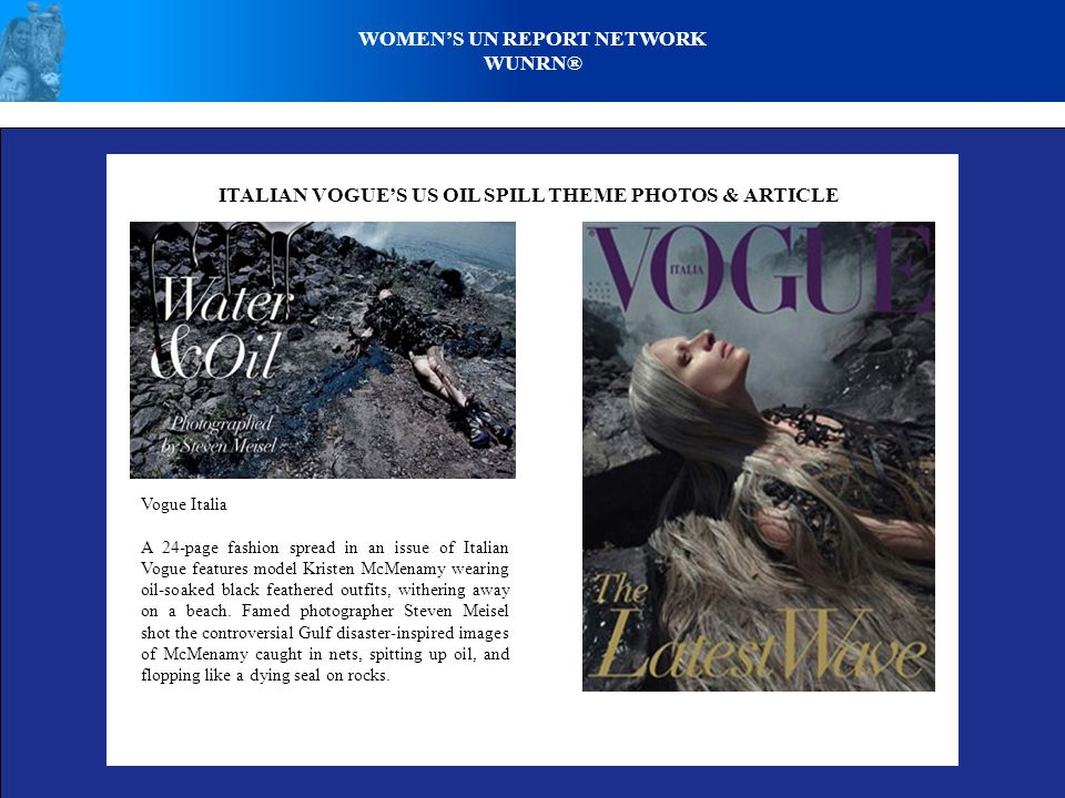 WOMENS UN REPORT NETWORK WUNRN® ITALIAN VOGUES US OIL SPILL THEME PHOTOS & ARTICLE Vogue Italia A 24-page fashion spread in an issue of Italian Vogue features model Kristen McMenamy wearing oil-soaked black feathered outfits, withering away on a beach.