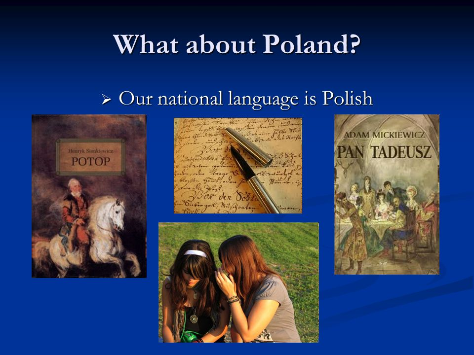 What about Poland Our national language is Polish
