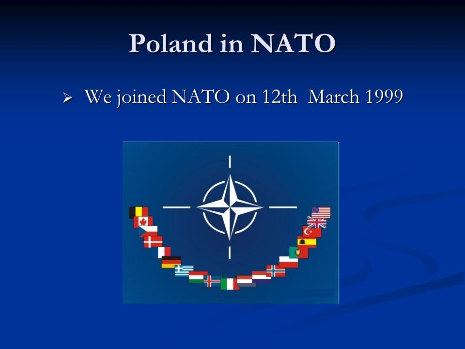 Poland in NATO W We joined NATO on 12th March 1999