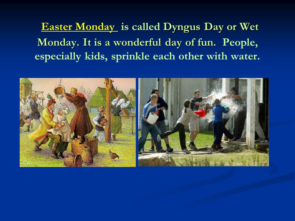 Dyngus Day or Wet Monday. It is a wonderful day of fun.