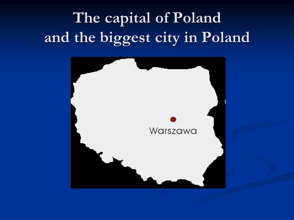 The capital of Poland and the biggest city in Poland
