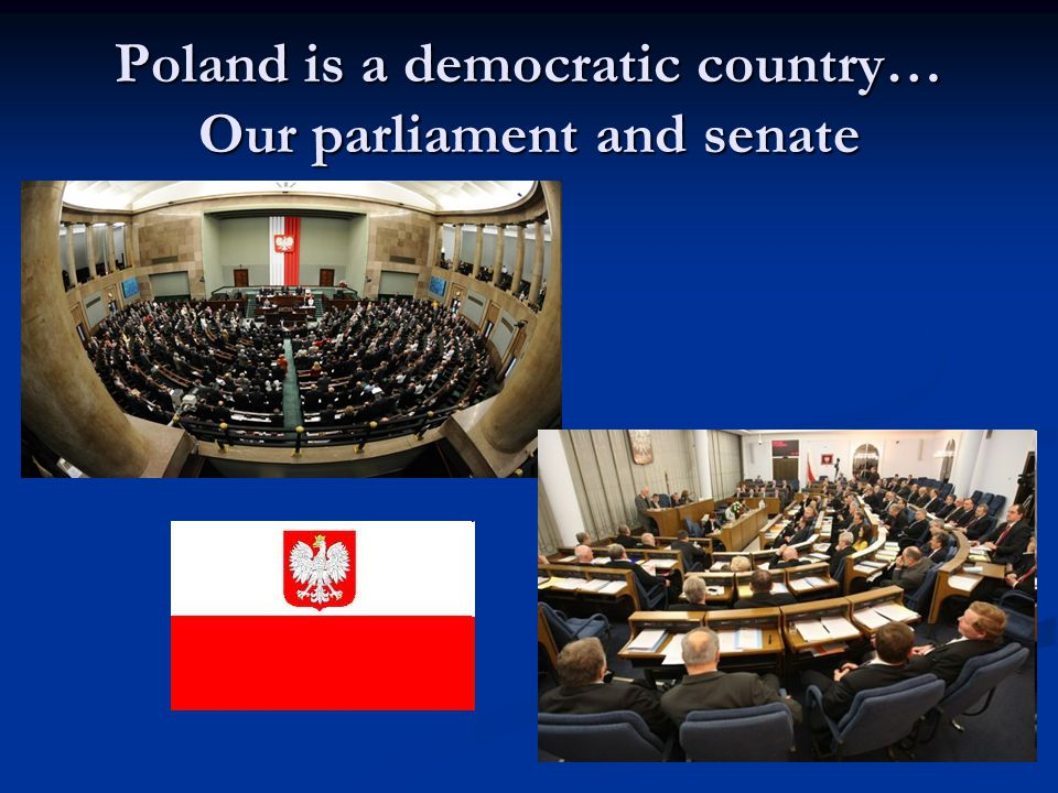 Poland is a democratic country… Our parliament and senate