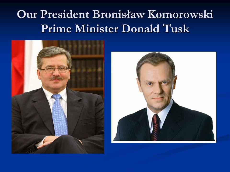 Our President Bronisław Komorowski Prime Minister Donald Tusk