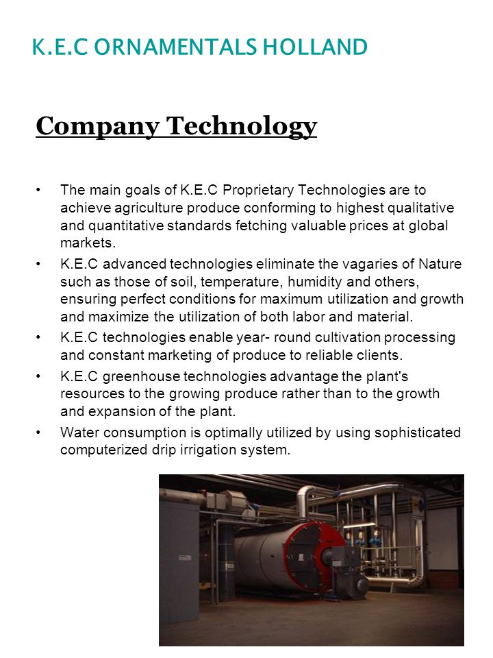 Company Technology The main goals of K.E.C Proprietary Technologies are to achieve agriculture produce conforming to highest qualitative and quantitat