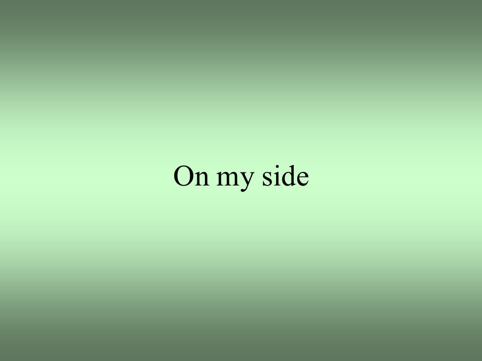 On my side