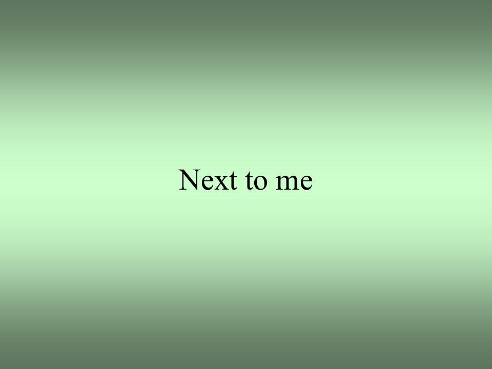 Next to me
