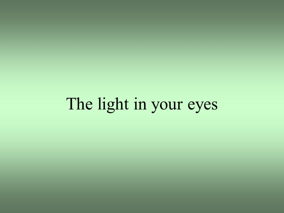 The light in your eyes