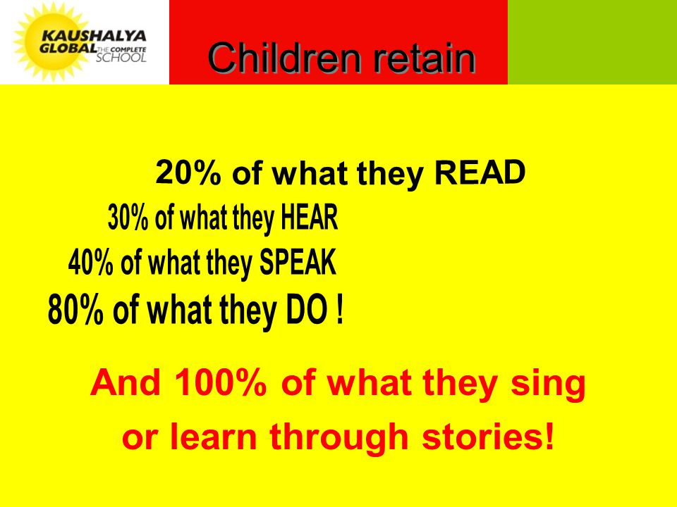 Children retain And 100% of what they sing or learn through stories!