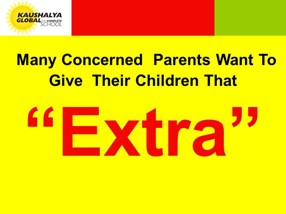 Many Concerned Parents Want To Give Their Children That Extra