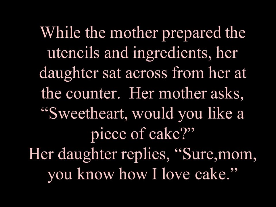 In times so sad, a good mother knows just the thing to cheer up her daughter...