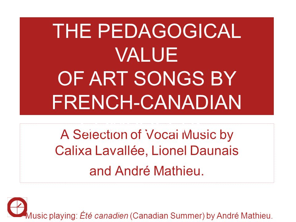 A Selection of Vocal Music by Calixa Lavallée, Lionel Daunais and André Mathieu. THE PEDAGOGICAL VALUE OF ART SONGS BY FRENCH-CANADIAN COMPOSERS. Musi
