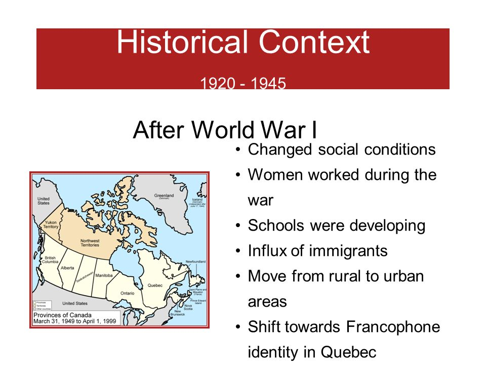 Historical Context 1920 - 1945 After World War I Changed social conditions Women worked during the war Schools were developing Influx of immigrants Mo