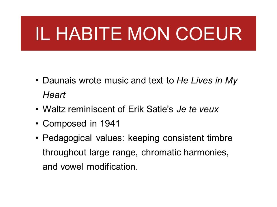 IL HABITE MON COEUR Daunais wrote music and text to He Lives in My Heart Waltz reminiscent of Erik Saties Je te veux Composed in 1941 Pedagogical valu