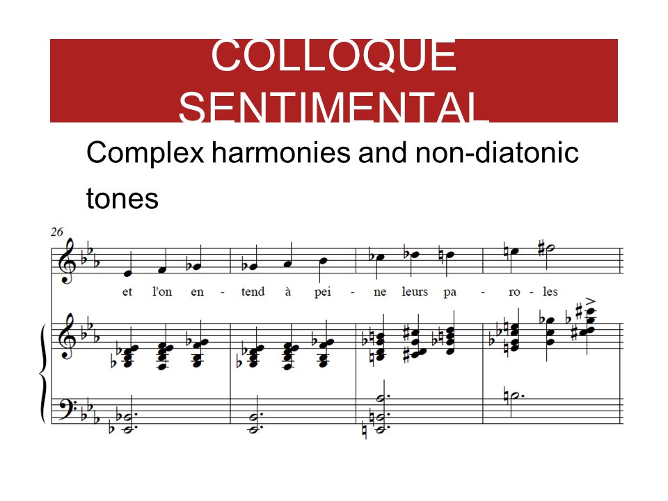 COLLOQUE SENTIMENTAL Complex harmonies and non-diatonic tones