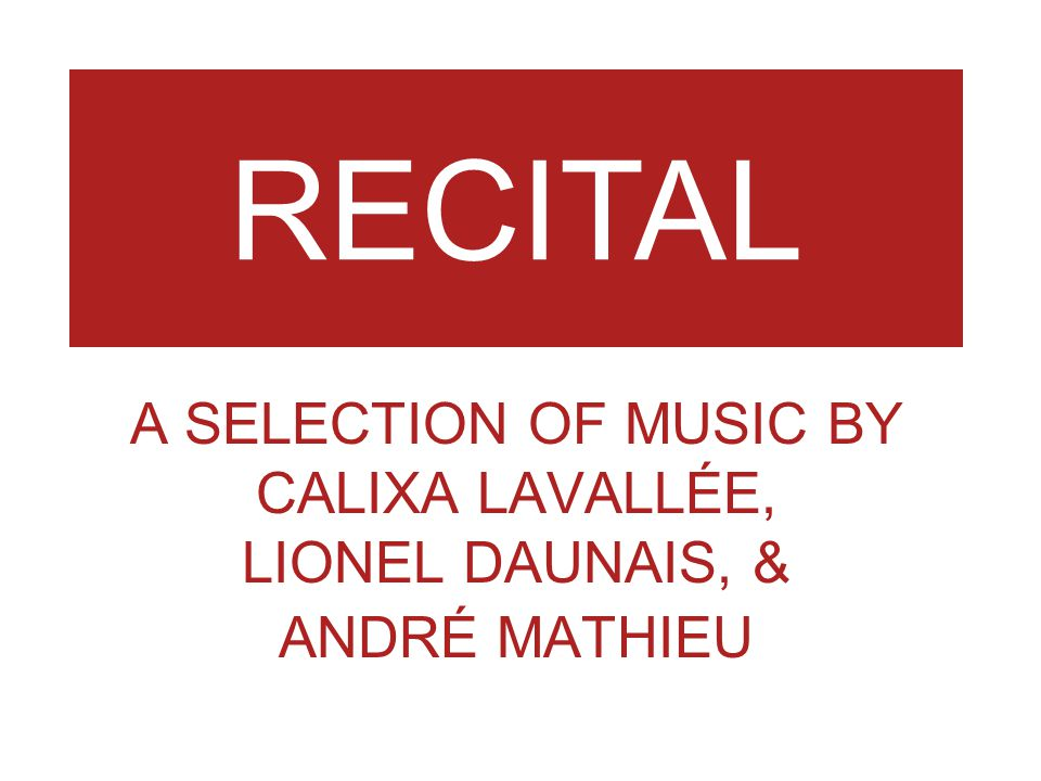 A SELECTION OF MUSIC BY CALIXA LAVALLÉE, LIONEL DAUNAIS, & ANDRÉ MATHIEU RECITAL