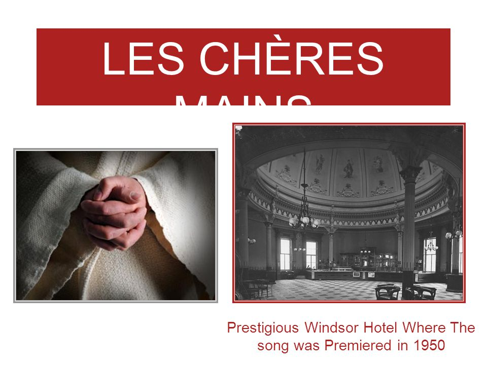 LES CHÈRES MAINS ANDRÉ MATHIEU Prestigious Windsor Hotel Where The song was Premiered in 1950