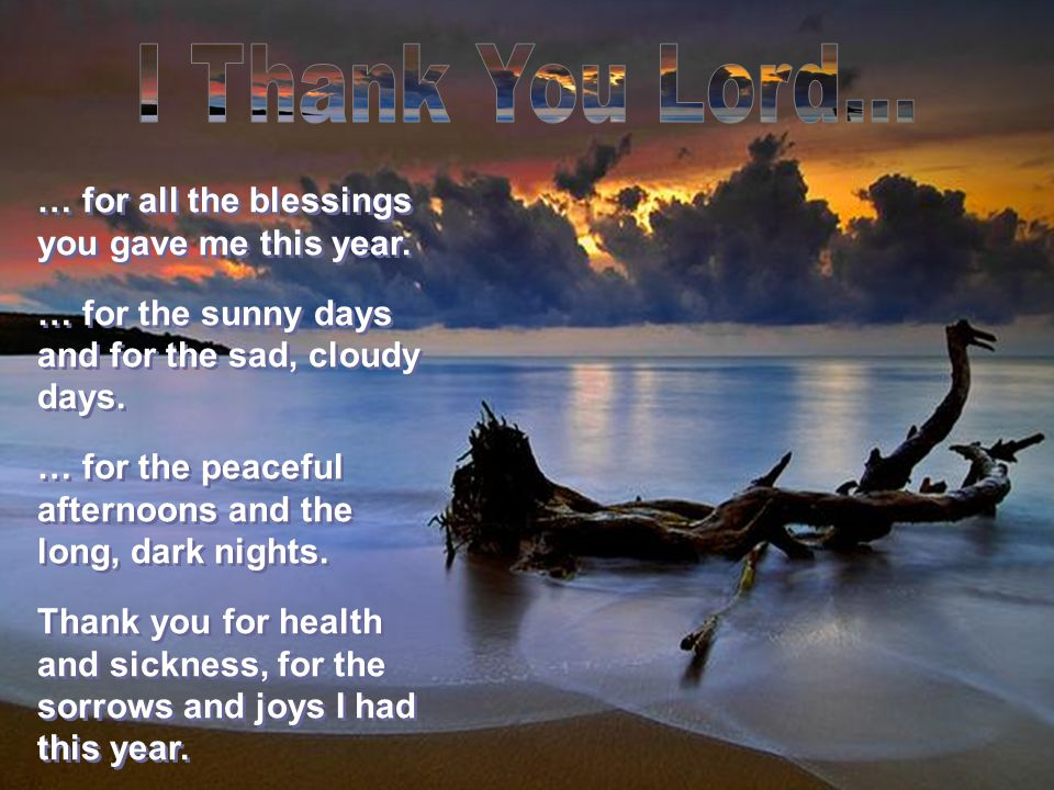 … for all the blessings you gave me this year.… for the sunny days and for the sad, cloudy days.