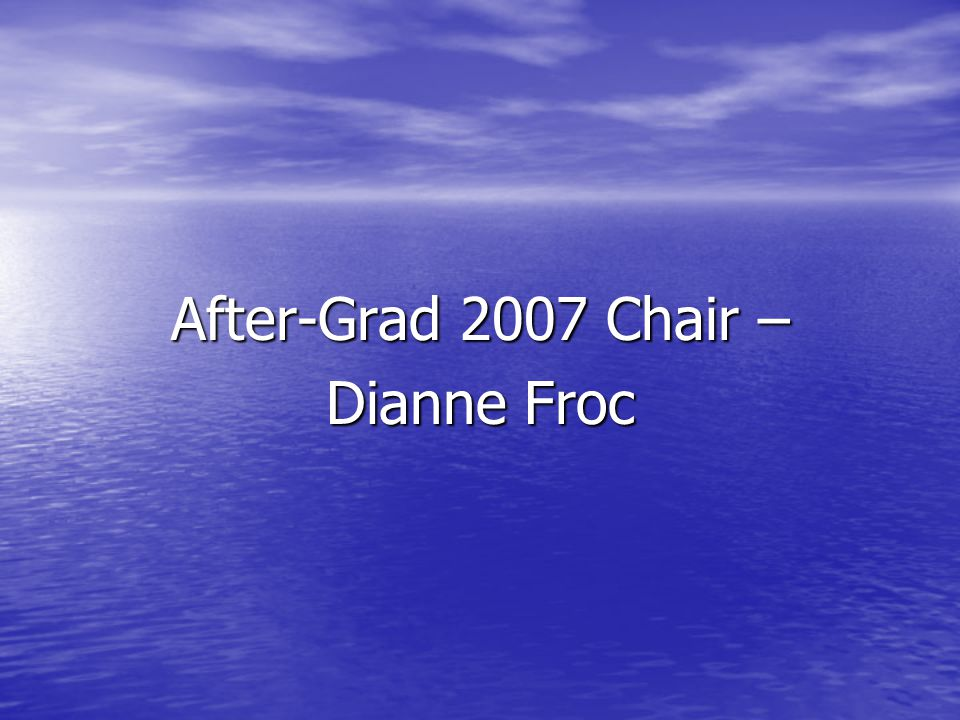 After-Grad 2007 Chair – Dianne Froc