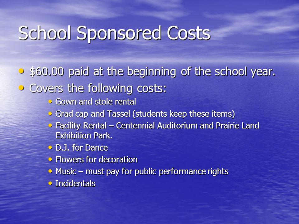 School Sponsored Costs $60.00 paid at the beginning of the school year.
