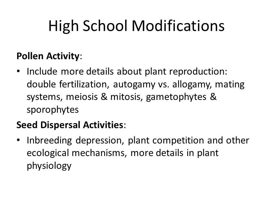High School Modifications Pollen Activity: Include more details about plant reproduction: double fertilization, autogamy vs. allogamy, mating systems,