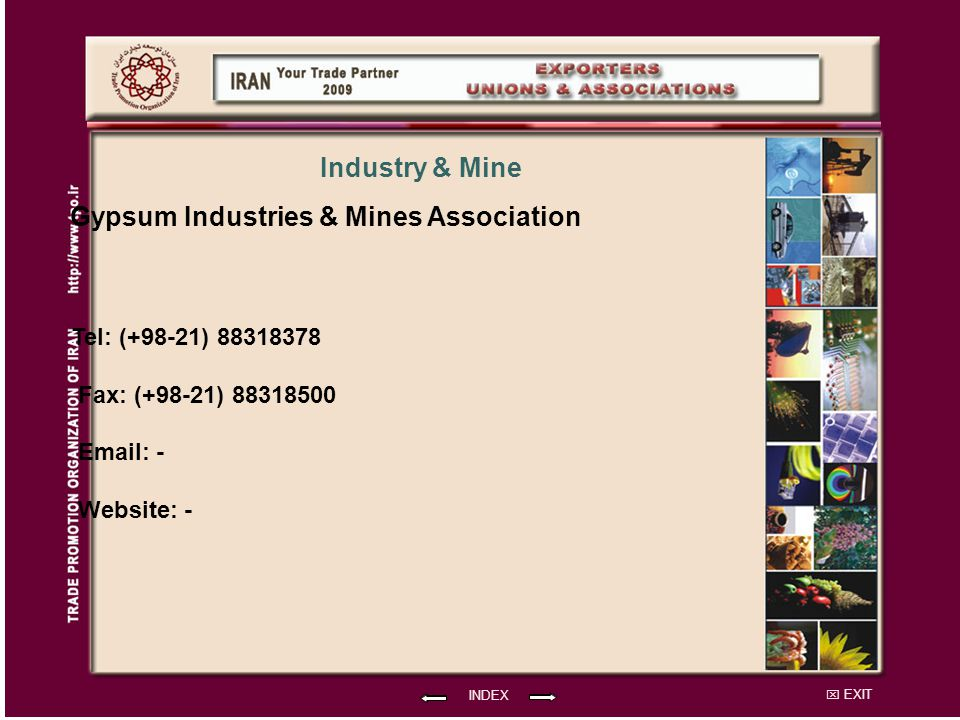 EXIT Gypsum Industries & Mines Association Tel: (+98-21) 88318378 Fax: (+98-21) 88318500 Email: - Website: - INDEX Industry & Mine